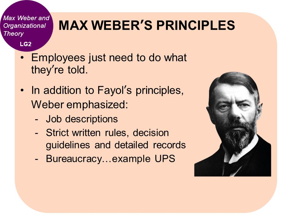 Max Weber and Organizational Theory Employees just need to do what they're told. In addition to Fayol's principles, Weber emphasized:  Job descriptio