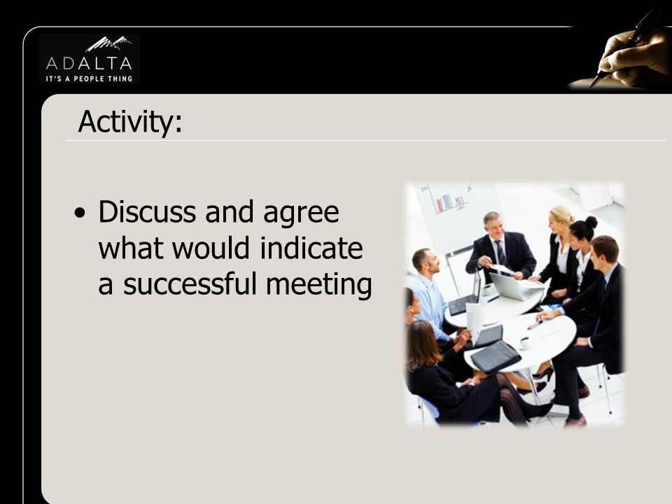 Discuss and agree what would indicate a successful meeting Activity:
