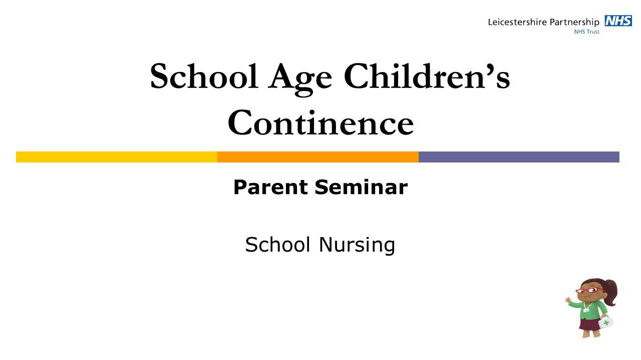 School Age Children's Continence Parent Seminar School Nursing