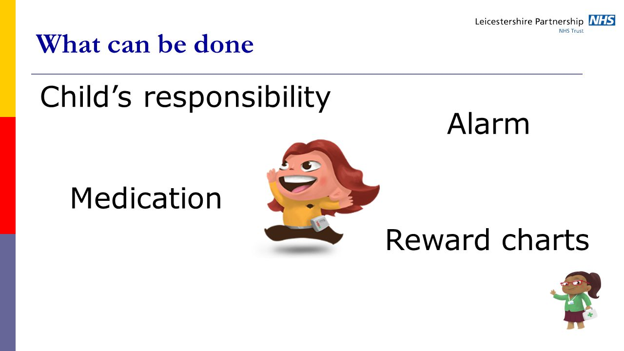 What can be done Alarm Medication Reward charts Child's responsibility