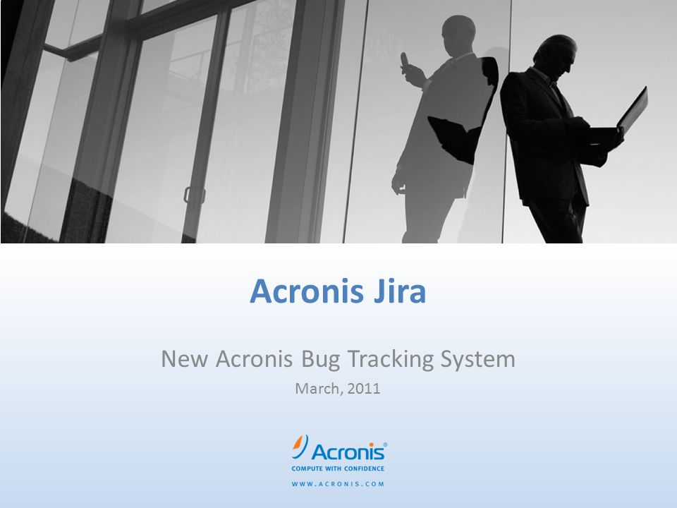 Acronis Jira New Acronis Bug Tracking System March, 2011
