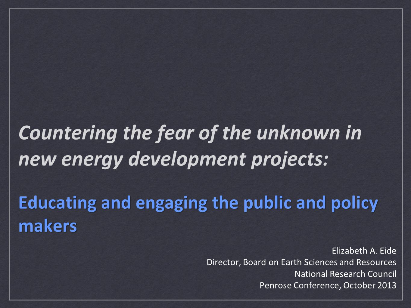 Elizabeth A. Eide Director, Board on Earth Sciences and Resources National Research Council Penrose Conference, October 2013 Educating and engaging th