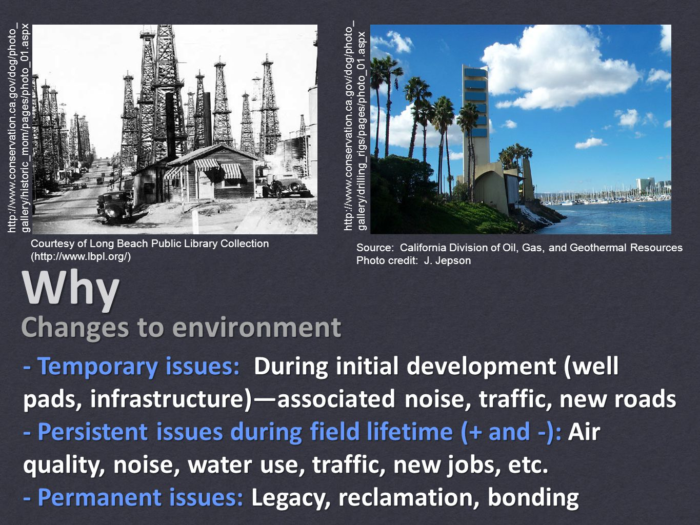 Why Changes to environment - Temporary issues: During initial development (well pads, infrastructure)—associated noise, traffic, new roads - Persistent issues during field lifetime (+ and -): Air quality, noise, water use, traffic, new jobs, etc.