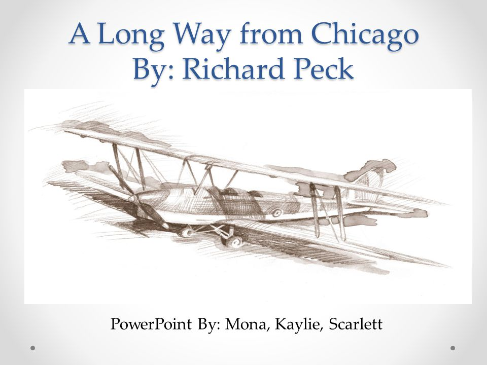 A Long Way from Chicago By: Richard Peck PowerPoint By: Mona, Kaylie, Scarlett