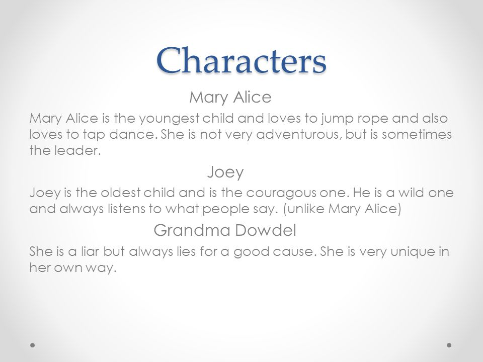 Characters Mary Alice Mary Alice is the youngest child and loves to jump rope and also loves to tap dance. She is not very adventurous, but is sometim