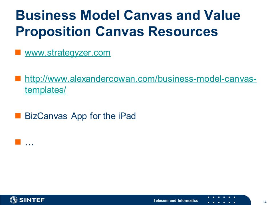 Telecom and Informatics Business Model Canvas and Value Proposition Canvas Resources www.strategyzer.com http://www.alexandercowan.com/business-model-canvas- templates/ http://www.alexandercowan.com/business-model-canvas- templates/ BizCanvas App for the iPad … 14