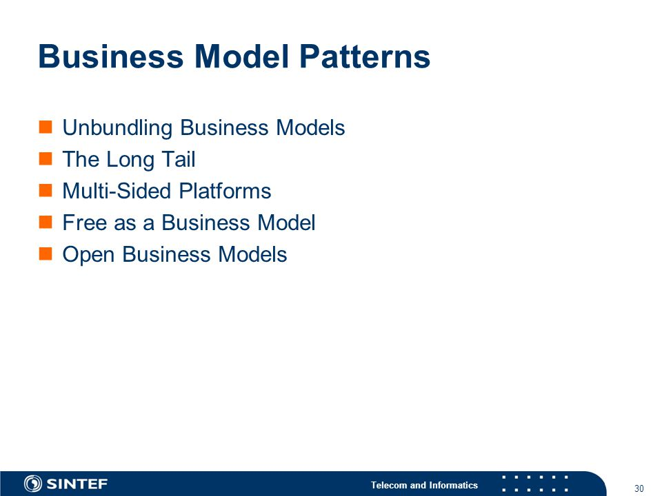Telecom and Informatics Business Model Patterns Unbundling Business Models The Long Tail Multi-Sided Platforms Free as a Business Model Open Business Models 30