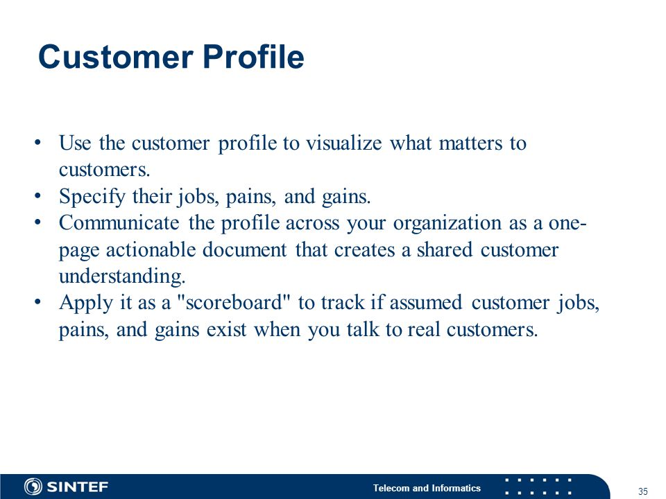 Telecom and Informatics Customer Profile 35 Use the customer profile to visualize what matters to customers.
