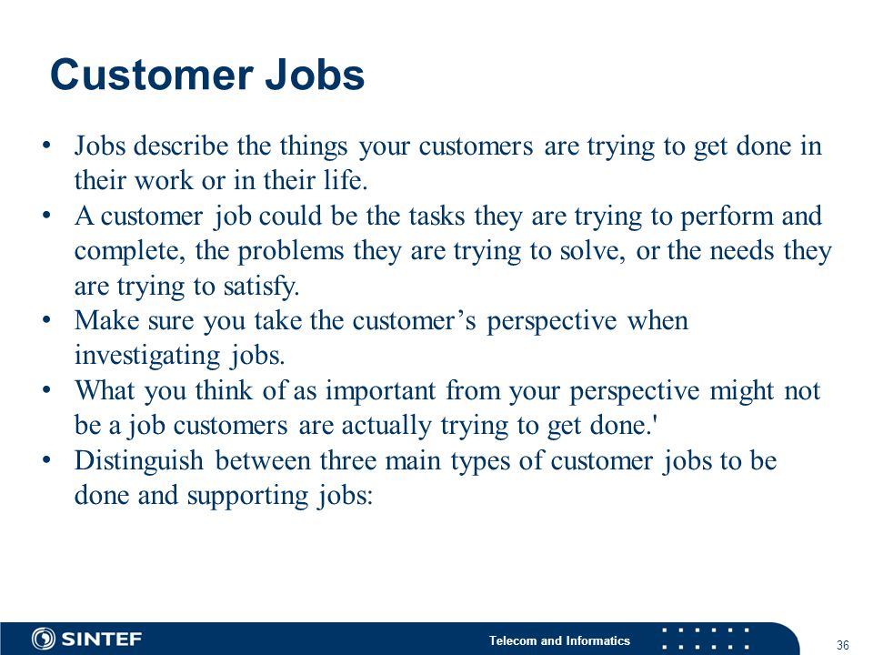 Telecom and Informatics Customer Jobs 36 Jobs describe the things your customers are trying to get done in their work or in their life.