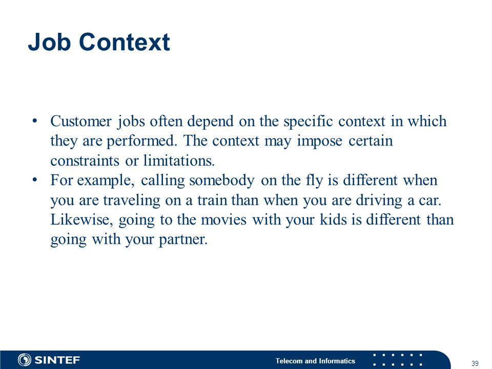 Telecom and Informatics Job Context 39 Customer jobs often depend on the specific context in which they are performed.