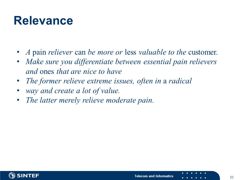Telecom and Informatics Relevance 53 A pain reliever can be more or less valuable to the customer.