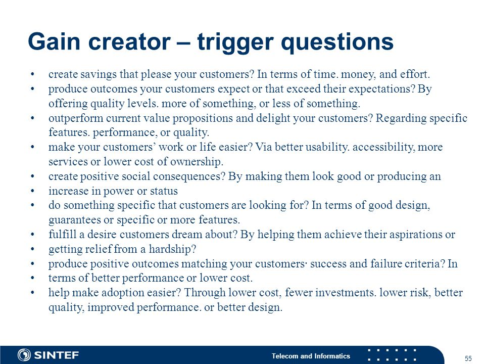Telecom and Informatics Gain creator – trigger questions 55 create savings that please your customers.