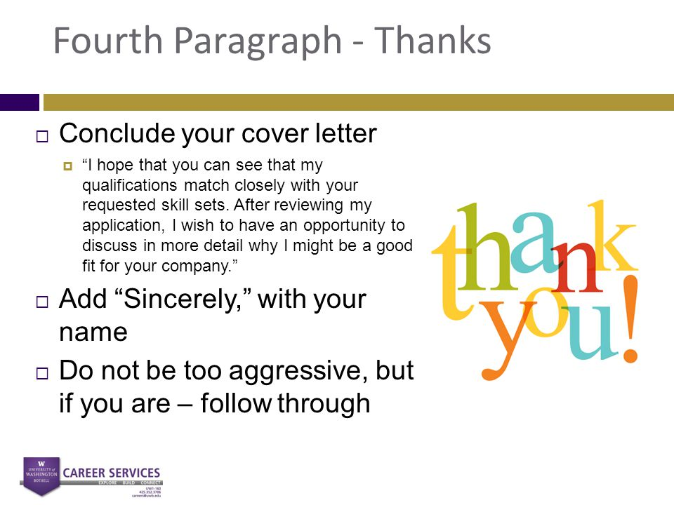 "Fourth Paragraph - Thanks  Conclude your cover letter  ""I hope that you can see that my qualifications match closely with your requested skill sets."