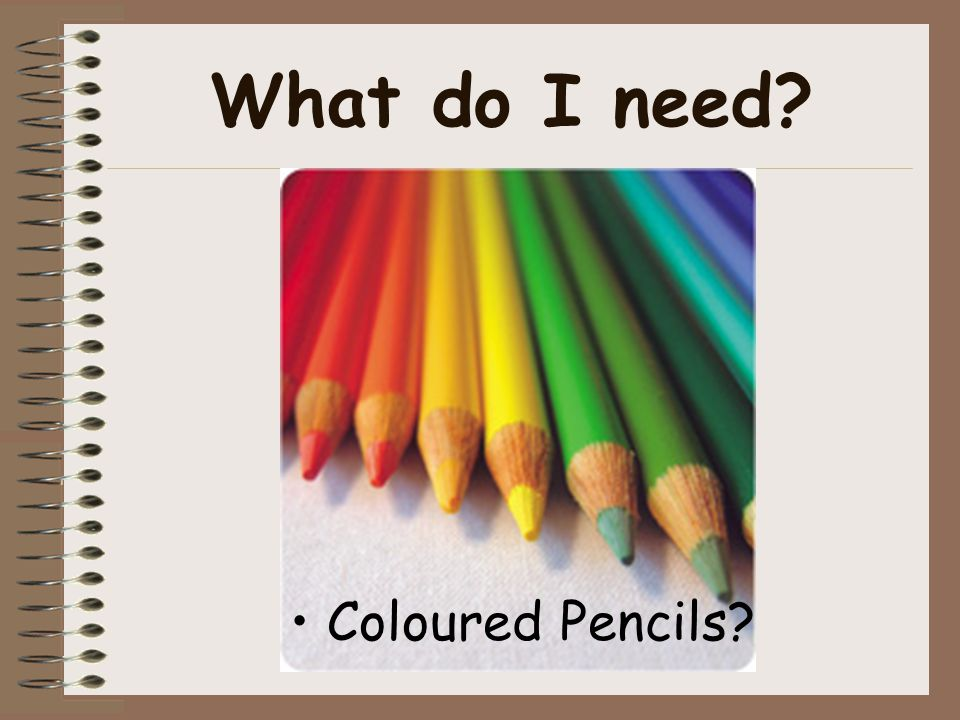 What do I need? Coloured Pencils?