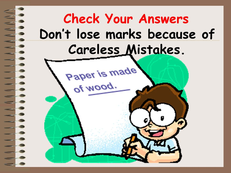 Check Your Answers Don't lose marks because of Careless Mistakes.
