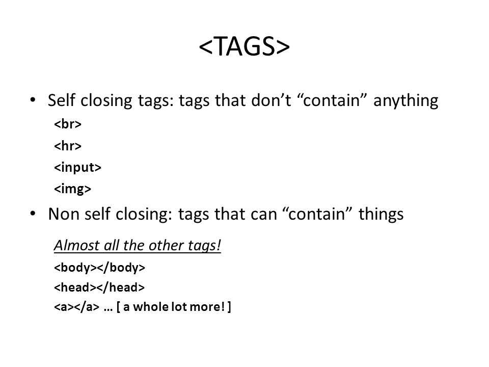 Tag Attributes Tags can contain attributes – An attribute is a bit of information about the tag.