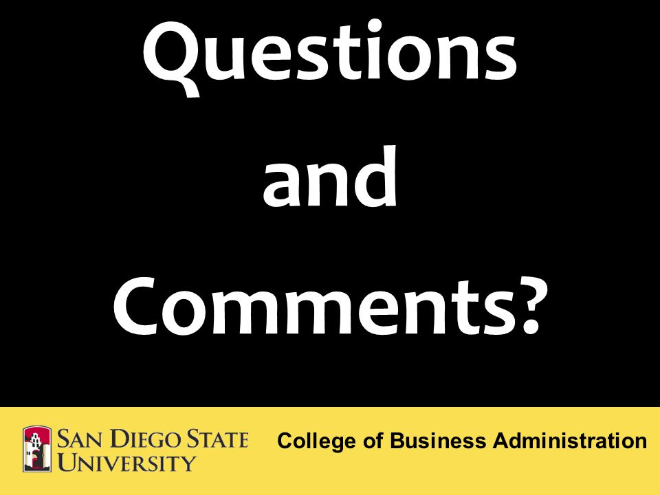 Questions and Comments College of Business Administration