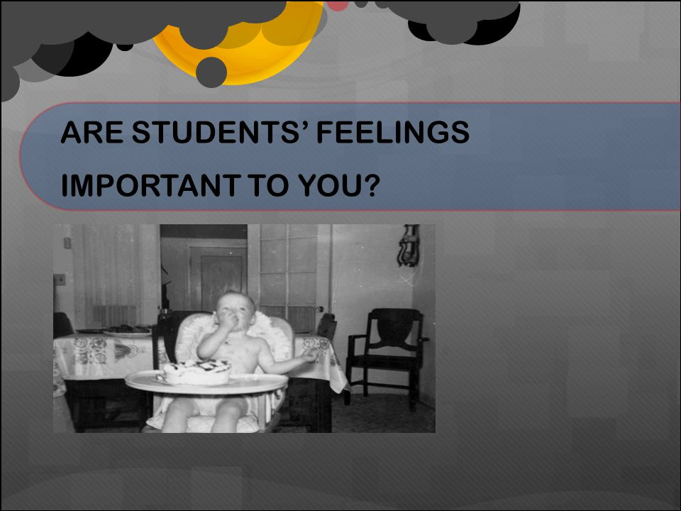 ARE STUDENTS' FEELINGS IMPORTANT TO YOU?