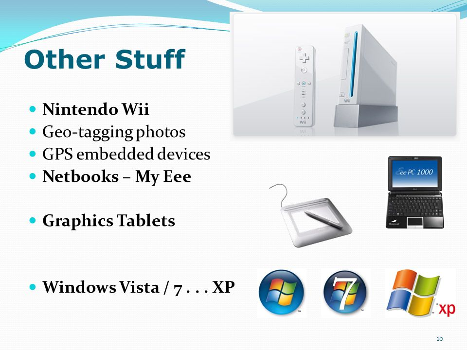 Other Stuff Nintendo Wii Geo-tagging photos GPS embedded devices Netbooks – My Eee Graphics Tablets Windows Vista / 7...