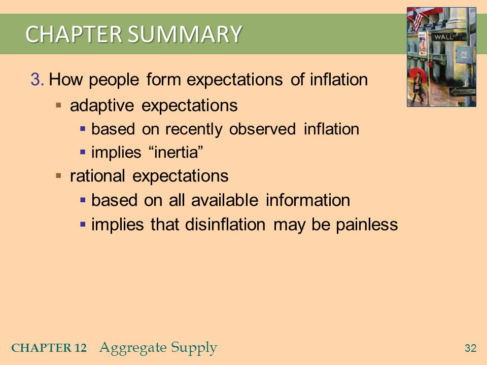 32 CHAPTER 12 Aggregate Supply CHAPTER SUMMARY 3.How people form expectations of inflation  adaptive expectations  based on recently observed inflat
