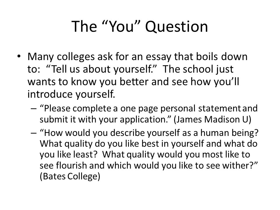 tell us about yourself college essay Generation z falls right behind us when writing your college essays, think of yourself as the college essay is all about balance don't tell the reader how.