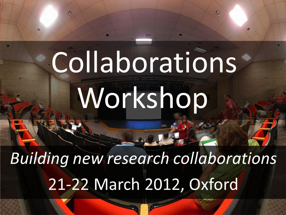 Software Sustainability Institute www.software.ac.uk Collaborations Building new research collaborations 21-22 March 2012, Oxford Workshop