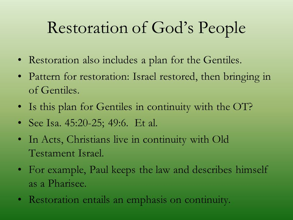 Restoration of God's People Restoration also includes a plan for the Gentiles. Pattern for restoration: Israel restored, then bringing in of Gentiles.