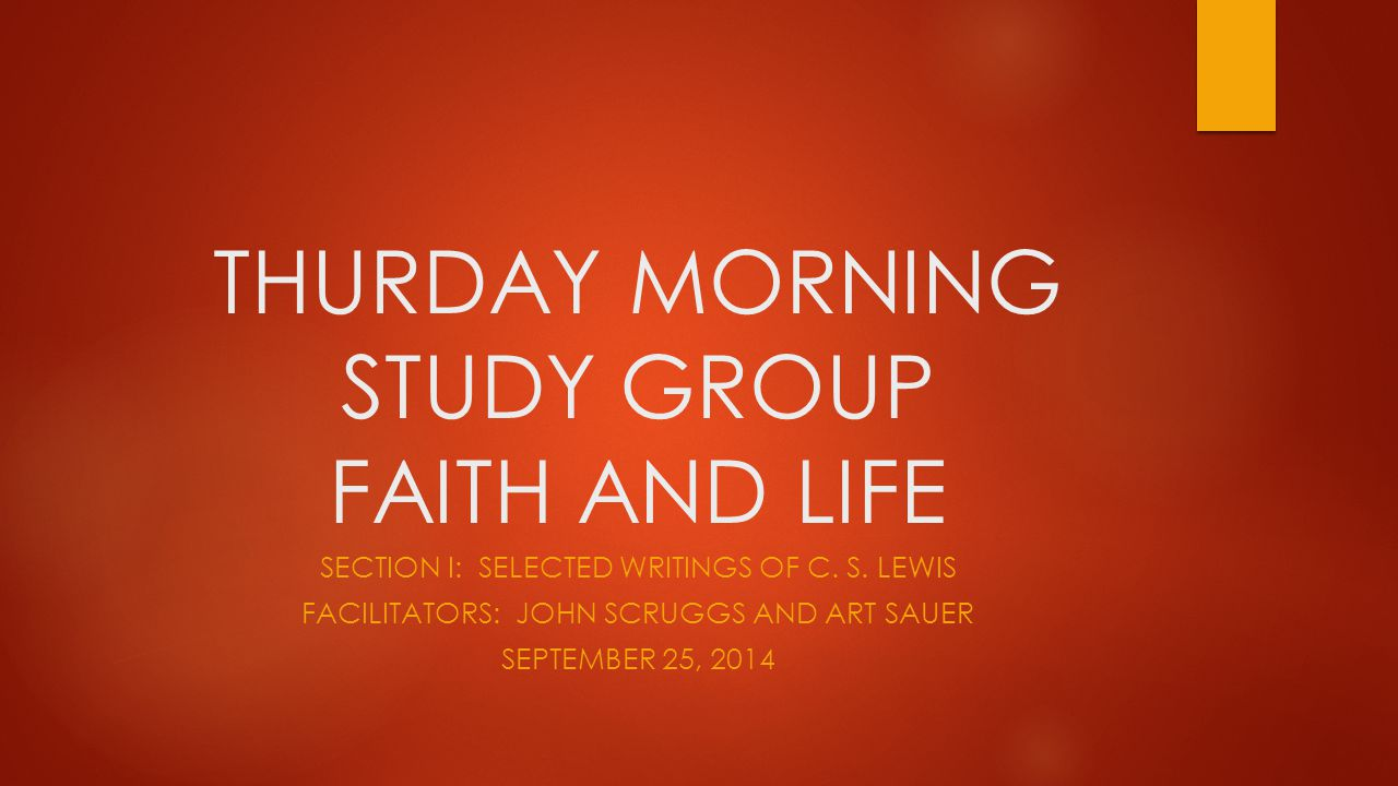 THURDAY MORNING STUDY GROUP FAITH AND LIFE SECTION I: SELECTED WRITINGS OF C.