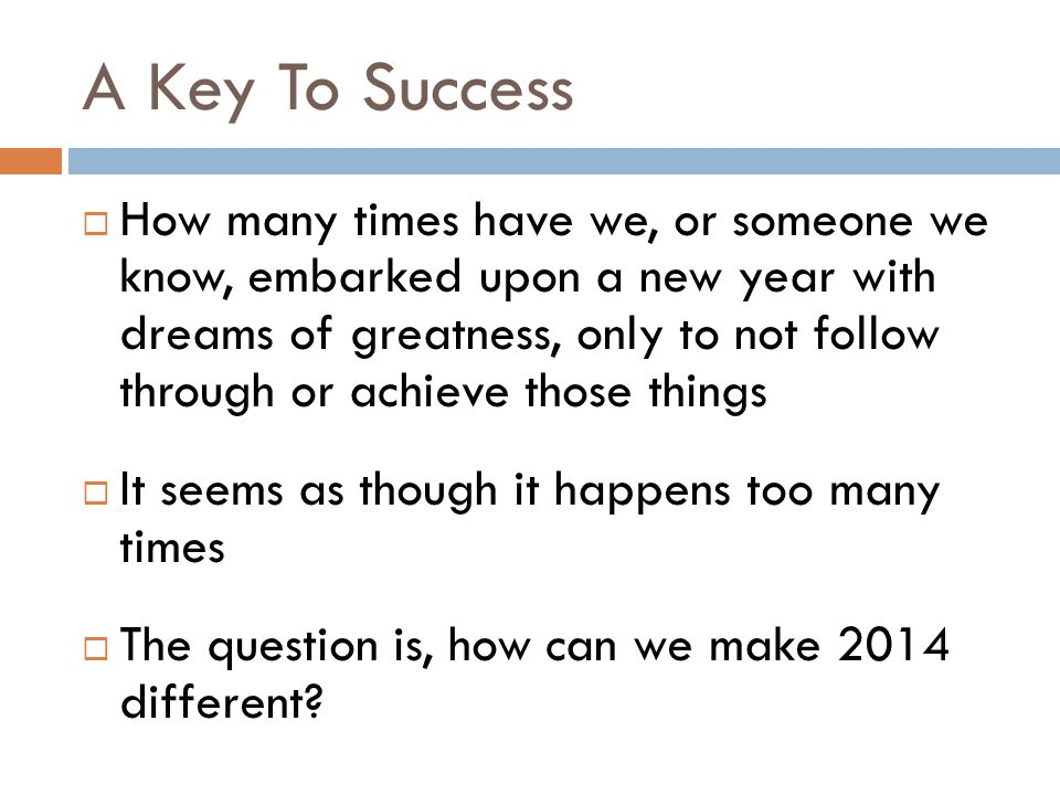 A Key To Success  We want to achieve success in the upcoming year with all of our goals  There are many keys to success that we could focus on  However, this one is really a key ingredient that many are missing from their lives that cause them to fail
