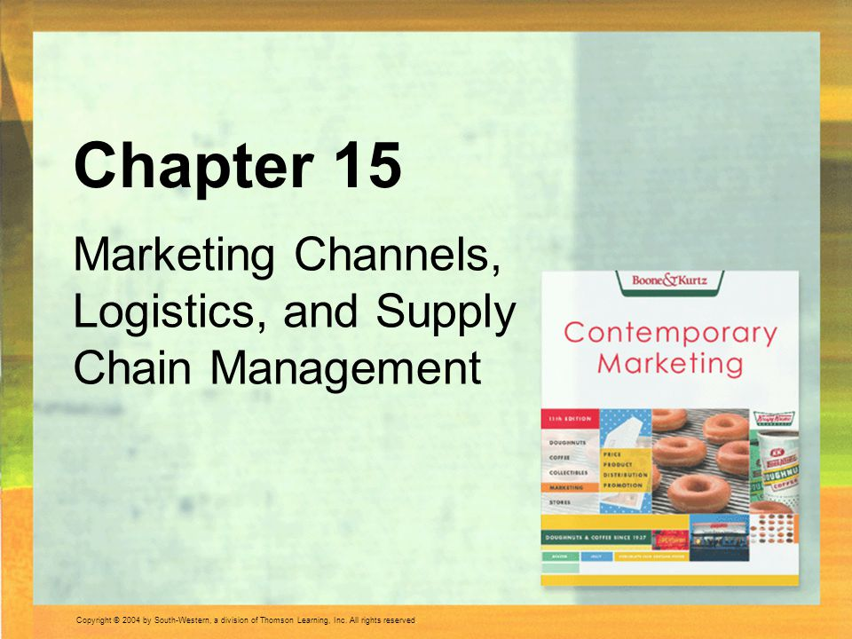 Copyright © 2004 by South-Western, a division of Thomson Learning, Inc. All rights reserved. Marketing Channels, Logistics, and Supply Chain Managemen