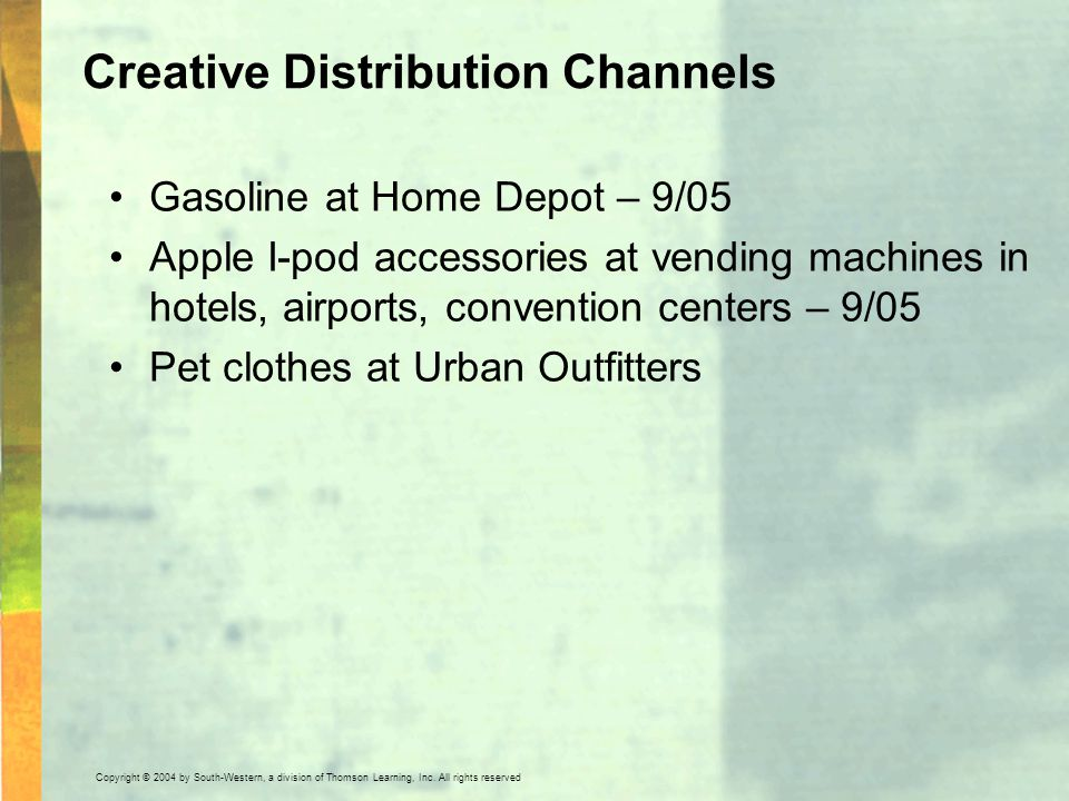 Copyright © 2004 by South-Western, a division of Thomson Learning, Inc. All rights reserved. Creative Distribution Channels Gasoline at Home Depot – 9