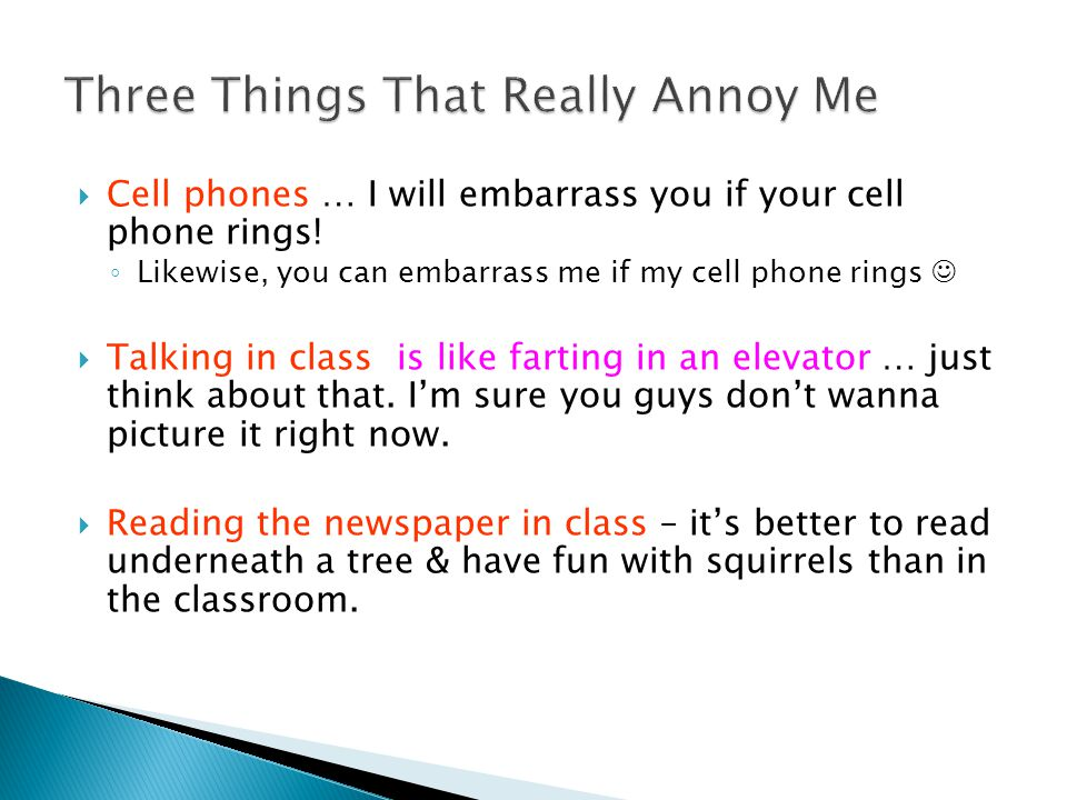  Cell phones … I will embarrass you if your cell phone rings.