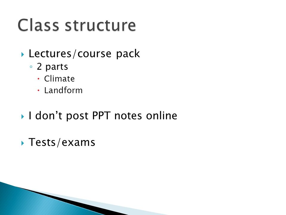  Lectures/course pack ◦ 2 parts  Climate  Landform  I don't post PPT notes online  Tests/exams