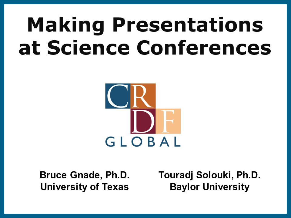 Conference Presentations ©2012 CRDF Global Background Provide the specific facts needed to understand the research