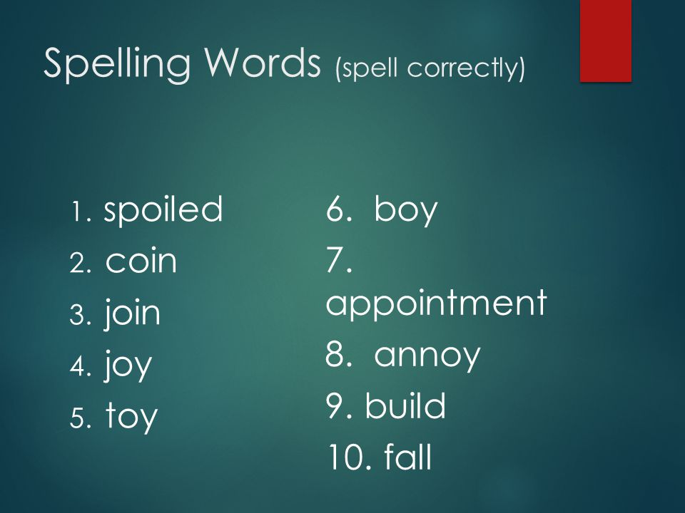 Spelling Words (spell correctly) 1. spoiled 2. coin 3.