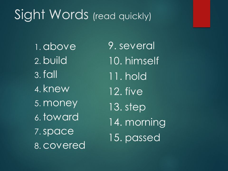 Sight Words (read quickly) 1. above 2. build 3. fall 4.
