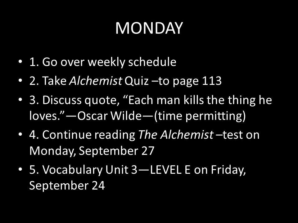 MONDAY 1. Go over weekly schedule 2. Take Alchemist Quiz –to page 113 3.