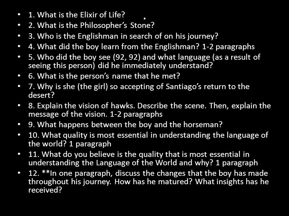. 1. What is the Elixir of Life? 2. What is the Philosopher's Stone? 3. Who is the Englishman in search of on his journey? 4. What did the boy learn f