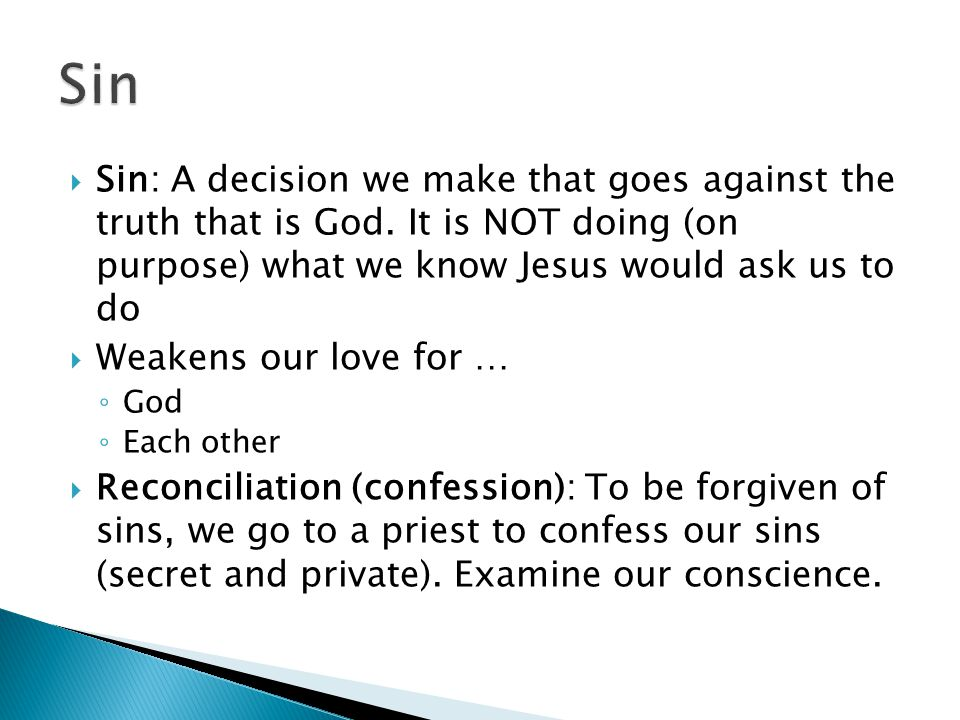  Sin: A decision we make that goes against the truth that is God.