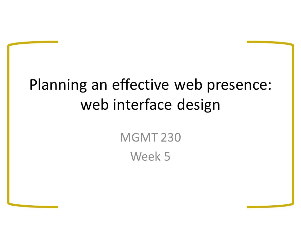 Planning an effective web presence: web interface design MGMT 230 Week 5