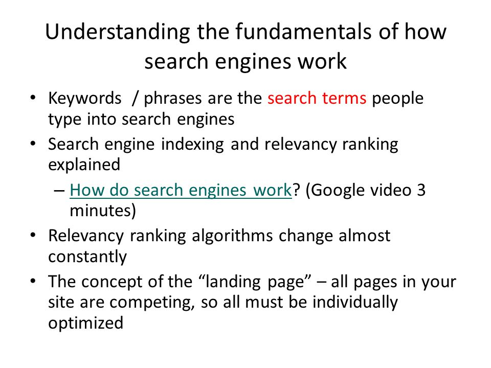 Understanding the fundamentals of how search engines work Keywords / phrases are the search terms people type into search engines Search engine indexing and relevancy ranking explained – How do search engines work.