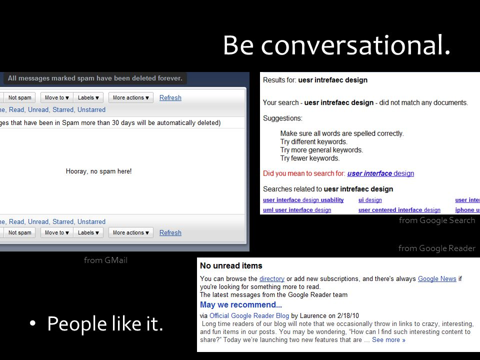 Be conversational. People like it. from GMail from Google Reader from Google Search