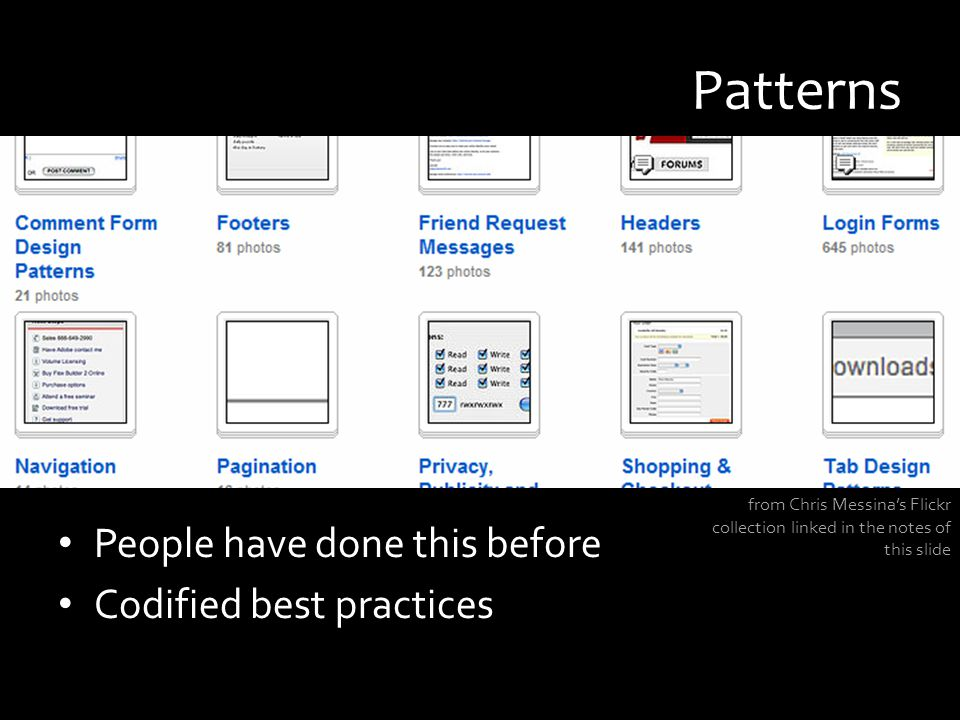 Patterns People have done this before Codified best practices from Chris Messina's Flickr collection linked in the notes of this slide