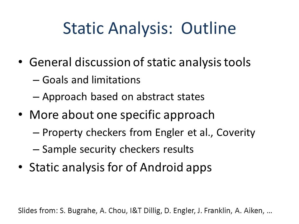 Static Analysis: Outline General discussion of static analysis tools – Goals and limitations – Approach based on abstract states More about one specif