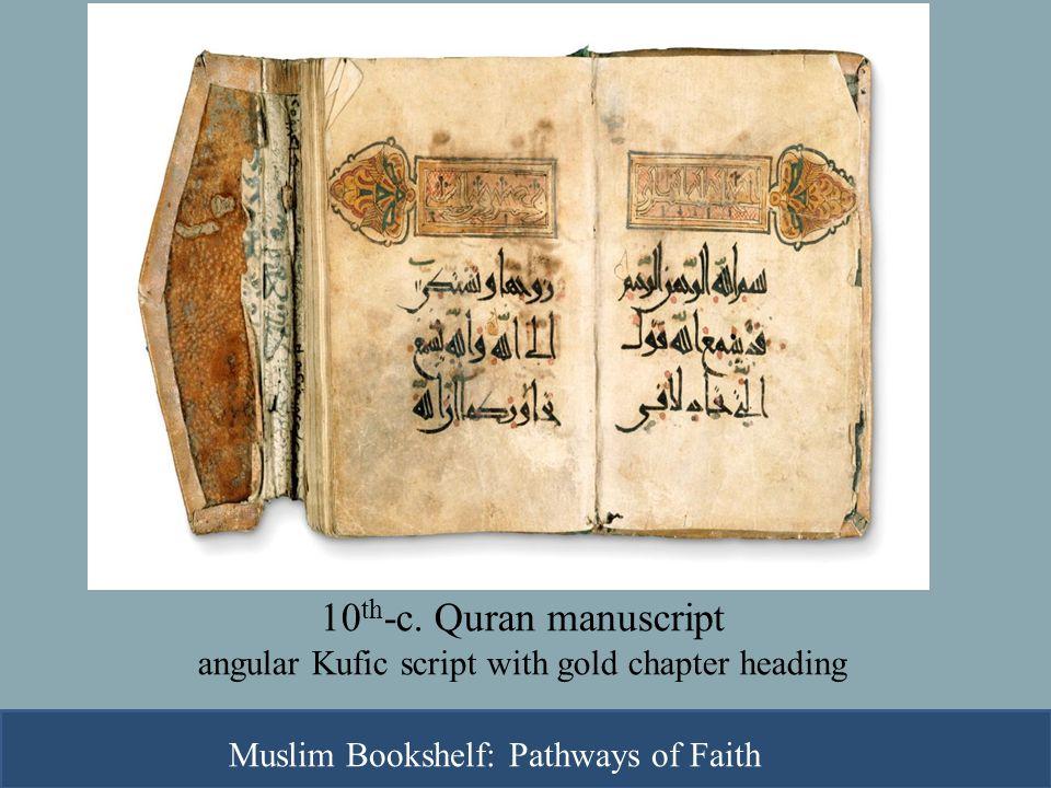 10 th -c. Quran manuscript angular Kufic script with gold chapter heading Muslim Bookshelf: Pathways of Faith