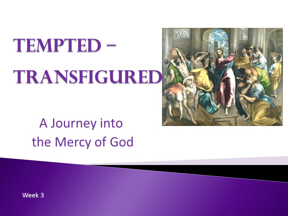 Tempted – Transfigured A Journey into the Mercy of God Week 3