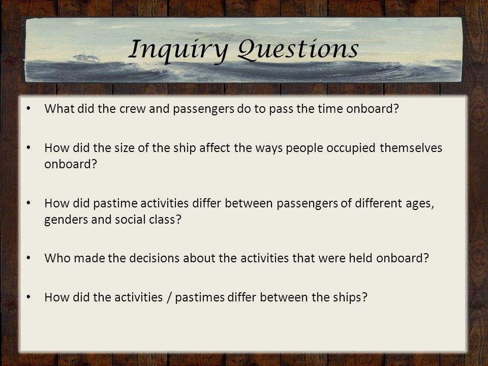 Inquiry Questions What did the crew and passengers do to pass the time onboard.