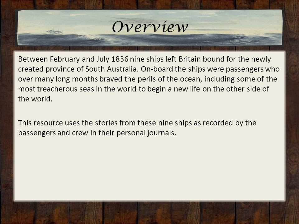 Overview Between February and July 1836 nine ships left Britain bound for the newly created province of South Australia. On-board the ships were passe