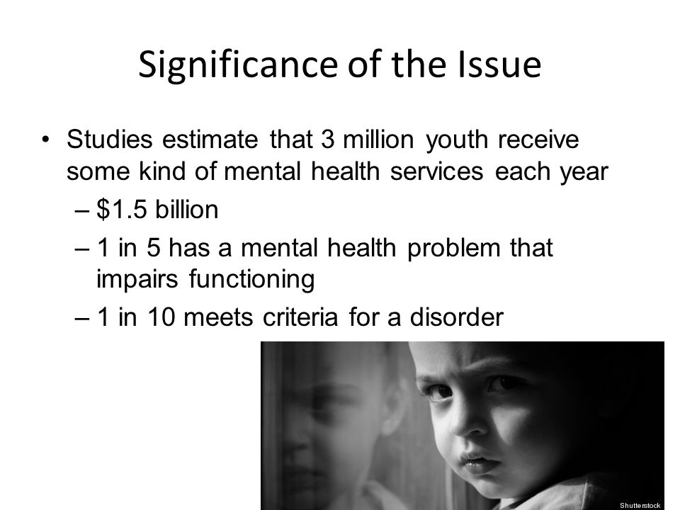 Statistics According to the National Institute for Mental Health (NIMH): Just over 20 percent (or 1 in 5) children, either currently or at some point during their life, have had a seriously debilitating mental disorder.