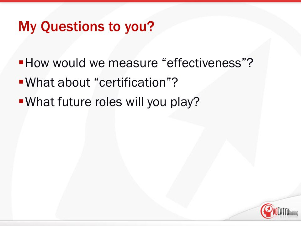 My Questions to you.  How would we measure effectiveness .